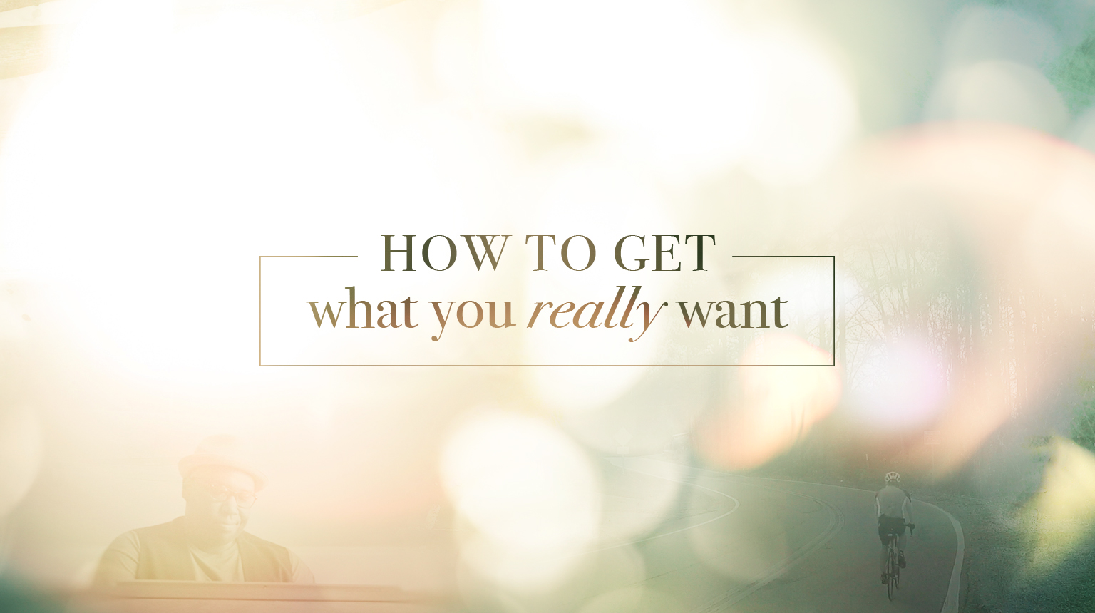 How To Get What You Really Want